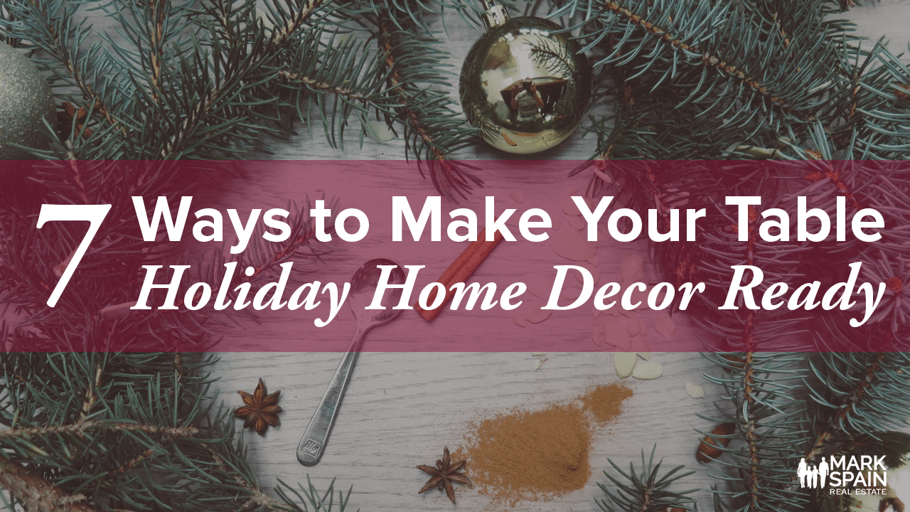 7 ways to make your table holiday home decor ready mark Ways to decorate your house for christmas
